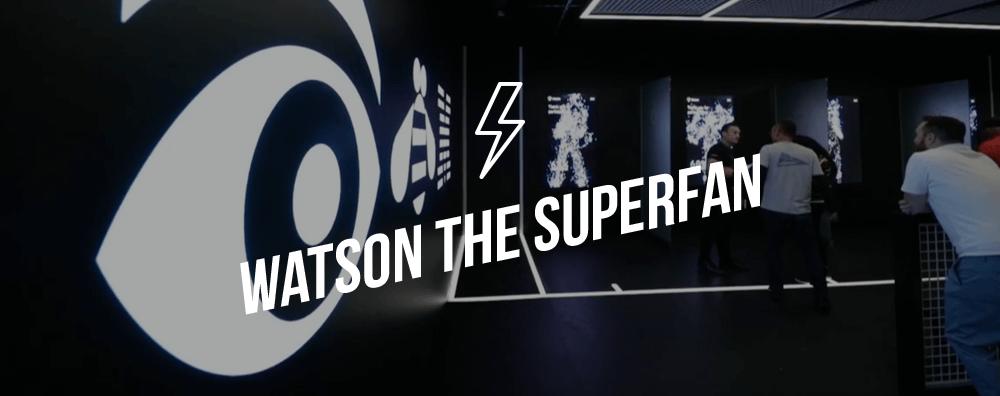 Watson the Superfan